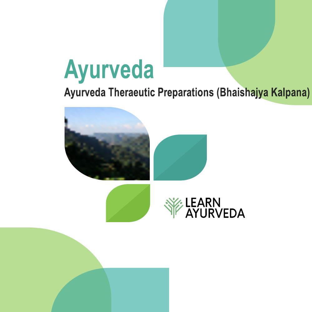 Ayurveda Theraeutic Preparations (Bhaishajya Kalpana)